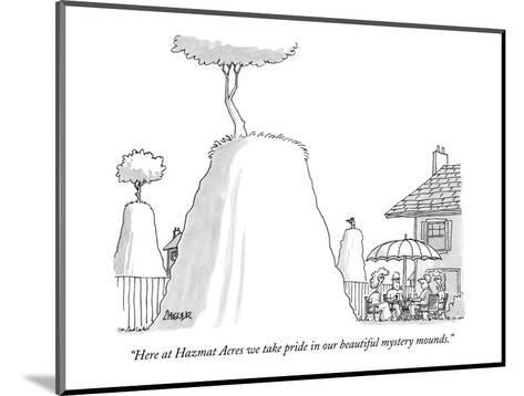 """""""Here at Hazmat Acres we take pride in our beautiful mystery mounds."""" - New Yorker Cartoon-Jack Ziegler-Mounted Premium Giclee Print"""