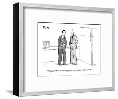 """""""I liquidated my assets and put everything into scratch-off lotto."""" - New Yorker Cartoon-Sam Means-Framed Art Print"""
