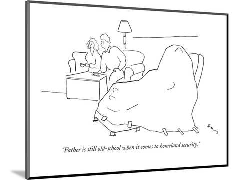 """""""Father is still old-school when it comes to homeland security."""" - New Yorker Cartoon-Michael Shaw-Mounted Premium Giclee Print"""
