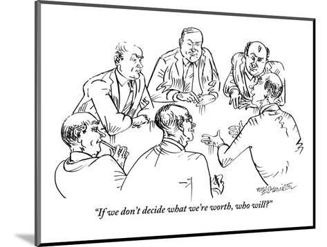 """""""If we don't decide what we're worth, who will?"""" - New Yorker Cartoon-William Hamilton-Mounted Premium Giclee Print"""