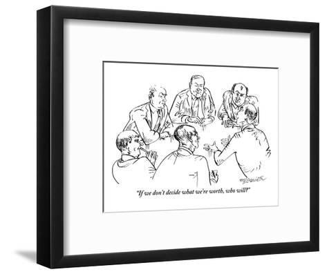 """""""If we don't decide what we're worth, who will?"""" - New Yorker Cartoon-William Hamilton-Framed Art Print"""