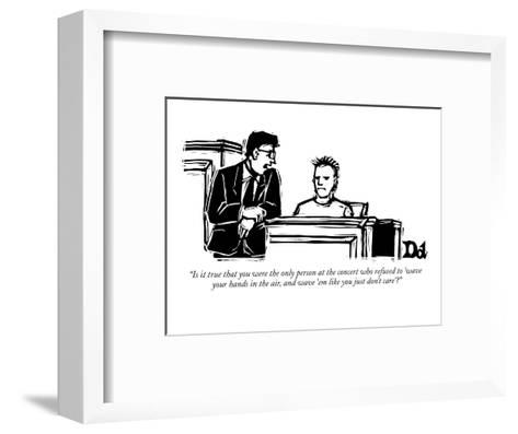 """""""Is it true that you were the only person at the concert who refused to 'w?"""" - New Yorker Cartoon-Drew Dernavich-Framed Art Print"""