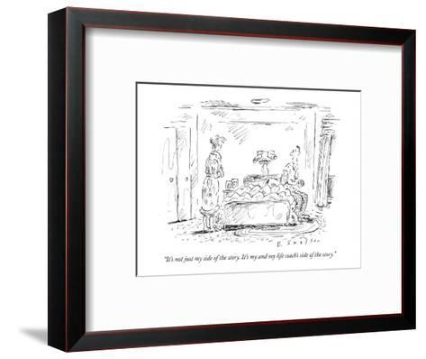 """It's not just my side of the story. It's my and my life coach's side of t?"" - New Yorker Cartoon-Barbara Smaller-Framed Art Print"