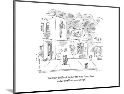 """""""Someday we'll look back at this time in our lives and be unable to rememb?"""" - New Yorker Cartoon-Michael Maslin-Mounted Premium Giclee Print"""