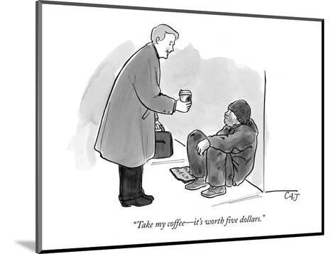 """Take my coffee?it's worth five dollars."" - New Yorker Cartoon-Carolita Johnson-Mounted Premium Giclee Print"