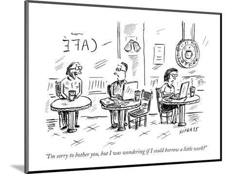 """""""I'm sorry to bother you, but I was wondering if I could borrow a little w?"""" - New Yorker Cartoon-David Sipress-Mounted Premium Giclee Print"""
