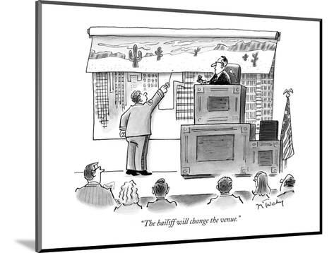 """""""The bailiff will change the venue."""" - New Yorker Cartoon-Mike Twohy-Mounted Premium Giclee Print"""