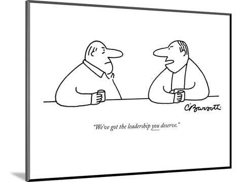 """We've got the leadership you deserve."" - New Yorker Cartoon-Charles Barsotti-Mounted Premium Giclee Print"