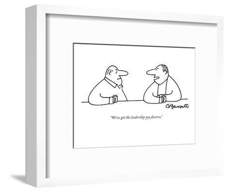 """""""We've got the leadership you deserve."""" - New Yorker Cartoon-Charles Barsotti-Framed Art Print"""