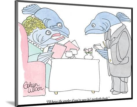 """""""I'll have the angler if you're sure he's perfectly fresh."""" - New Yorker Cartoon-Gahan Wilson-Mounted Premium Giclee Print"""