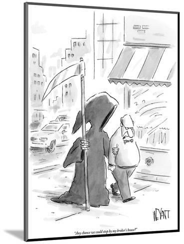 """Any chance we could stop by my broker's house?"" - New Yorker Cartoon-Christopher Weyant-Mounted Premium Giclee Print"