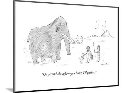 """""""On second thought?you hunt, I'll gather."""" - New Yorker Cartoon-Michael Maslin-Mounted Premium Giclee Print"""
