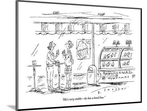 """""""He's very stable?he has a land line."""" - New Yorker Cartoon-Barbara Smaller-Mounted Premium Giclee Print"""