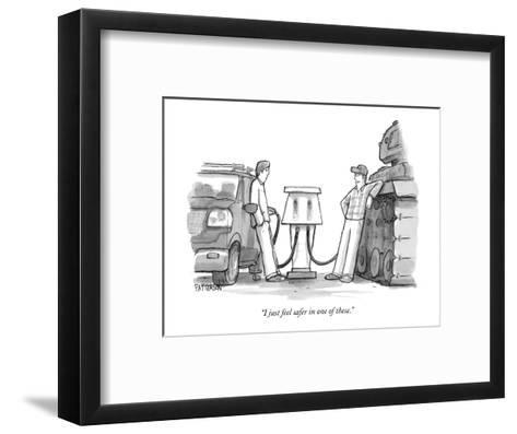 """""""I just feel safer in one of these."""" - New Yorker Cartoon-Jason Patterson-Framed Art Print"""