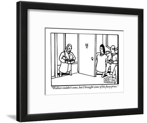 """""""Wallace couldn't come, but I brought some of his fussy prose."""" - New Yorker Cartoon-Bruce Eric Kaplan-Framed Art Print"""