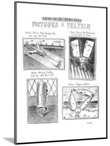 SOON TO BE PUBLISHED PICTURES OF YELTSIN. - New Yorker Cartoon-Roz Chast-Mounted Premium Giclee Print