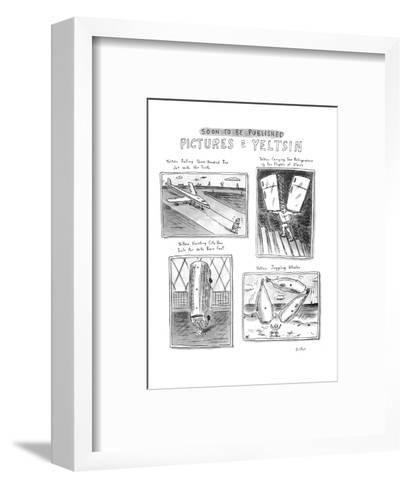 SOON TO BE PUBLISHED PICTURES OF YELTSIN. - New Yorker Cartoon-Roz Chast-Framed Art Print