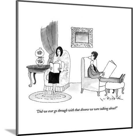 """Did we ever go through with that divorce we were talking about?"" - New Yorker Cartoon-W.B. Park-Mounted Premium Giclee Print"