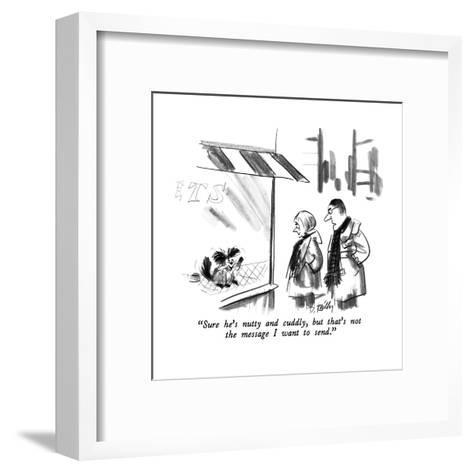 """""""Sure he's nutty and cuddly, but that's not the message I want to send."""" - New Yorker Cartoon-Donald Reilly-Framed Art Print"""
