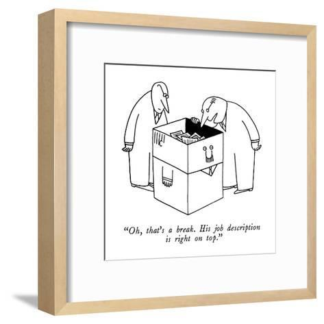 """""""Oh, that's a break. His job description is right on top."""" - New Yorker Cartoon-Charles Barsotti-Framed Art Print"""