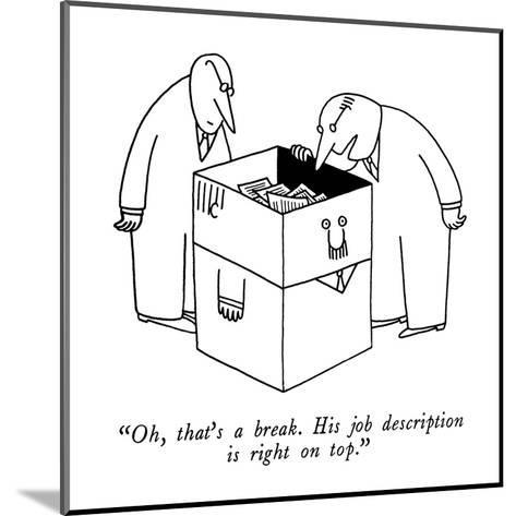 """""""Oh, that's a break. His job description is right on top."""" - New Yorker Cartoon-Charles Barsotti-Mounted Premium Giclee Print"""