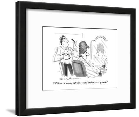 """""""Without a doubt, Alfredo, you've broken new ground."""" - New Yorker Cartoon-Bernard Schoenbaum-Framed Art Print"""