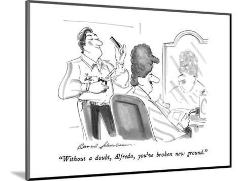 """""""Without a doubt, Alfredo, you've broken new ground."""" - New Yorker Cartoon-Bernard Schoenbaum-Mounted Premium Giclee Print"""