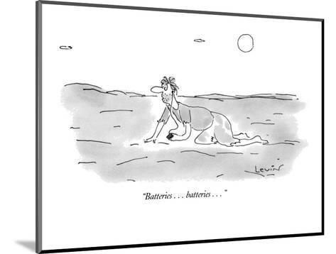 """Batteries . . . batteries . . ."" - New Yorker Cartoon-Arnie Levin-Mounted Premium Giclee Print"