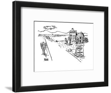 """A gas station in a lonely desert with the sign """"Last chance to see the Shr? - New Yorker Cartoon-Brian Savage-Framed Art Print"""