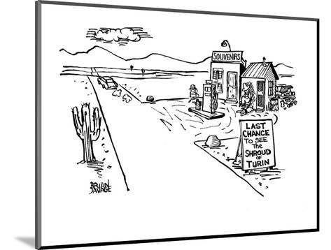"""A gas station in a lonely desert with the sign """"Last chance to see the Shr? - New Yorker Cartoon-Brian Savage-Mounted Premium Giclee Print"""
