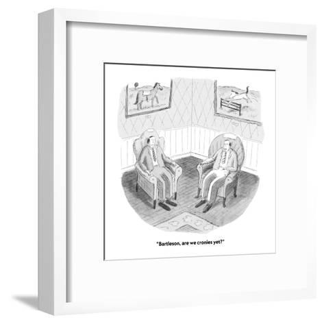 """""""Bartleson, are we cronies yet?"""" - New Yorker Cartoon-Roz Chast-Framed Art Print"""