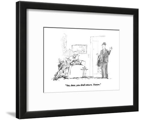 """Yes, dear, you shall return.  I know."" - New Yorker Cartoon-Robert Weber-Framed Art Print"