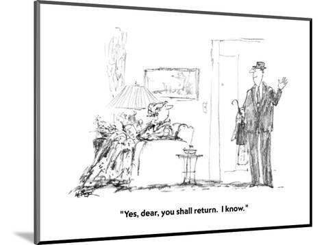 """Yes, dear, you shall return.  I know."" - New Yorker Cartoon-Robert Weber-Mounted Premium Giclee Print"