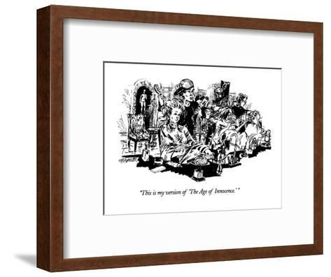 """""""This is my version of 'The Age of Innocence.'"""" - New Yorker Cartoon-William Hamilton-Framed Art Print"""