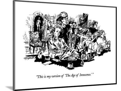 """""""This is my version of 'The Age of Innocence.'"""" - New Yorker Cartoon-William Hamilton-Mounted Premium Giclee Print"""