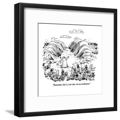 """Remember, this is a one-shot, not an entitlement."" - New Yorker Cartoon-Dana Fradon-Framed Art Print"