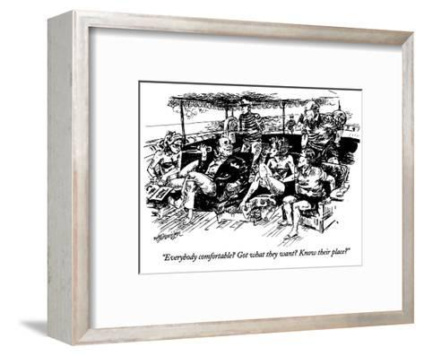 """""""Everybody comfortable? Got what they want? Know their place?"""" - New Yorker Cartoon-William Hamilton-Framed Art Print"""