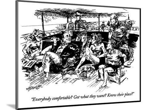 """""""Everybody comfortable? Got what they want? Know their place?"""" - New Yorker Cartoon-William Hamilton-Mounted Premium Giclee Print"""