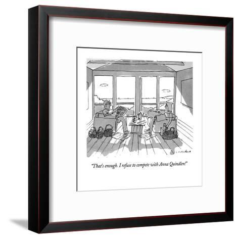 """""""That's enough.  I refuse to compete with Anna Quindlen!"""" - New Yorker Cartoon-Michael Crawford-Framed Art Print"""