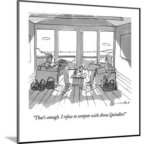 """""""That's enough.  I refuse to compete with Anna Quindlen!"""" - New Yorker Cartoon-Michael Crawford-Mounted Premium Giclee Print"""