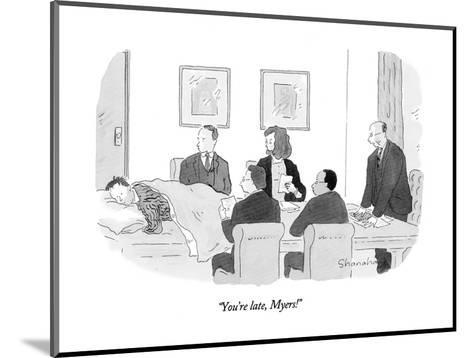 """""""You're late, Myers!"""" - New Yorker Cartoon-Danny Shanahan-Mounted Premium Giclee Print"""