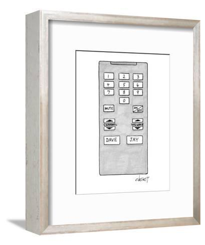 Television remote control has buttons for Dave (Letterman) and Jay (Leno). - New Yorker Cartoon-Tom Cheney-Framed Art Print