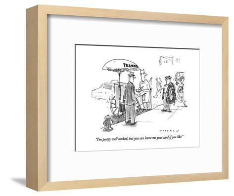 """I'm pretty well stocked, but you can leave me your card if you like."" - New Yorker Cartoon-Bill Woodman-Framed Art Print"