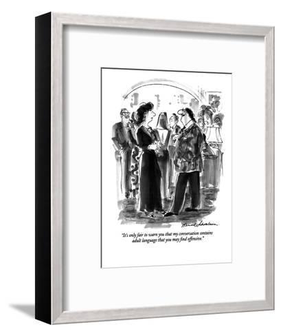 """""""It's only fair to warn you that my conversation contains adult language t?"""" - New Yorker Cartoon-Bernard Schoenbaum-Framed Art Print"""