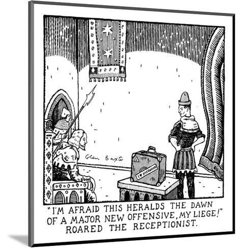 """I'm Afraid This Heralds The Dawn Of A Major New Offensive, My Liege!"" Roa? - New Yorker Cartoon-Glen Baxter-Mounted Premium Giclee Print"