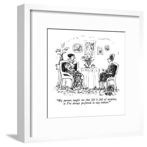 """My parents taught me that life is full of surprises, so I've always prefe?"" - New Yorker Cartoon-Robert Weber-Framed Art Print"
