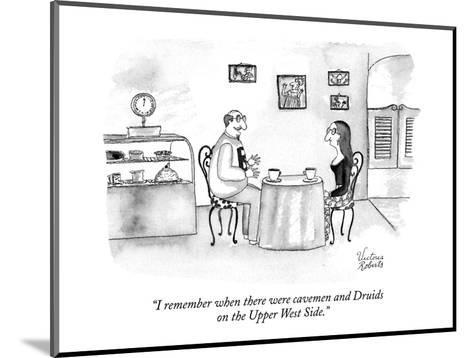 """""""I remember when there were cavemen and Druids on the Upper West Side."""" - New Yorker Cartoon-Victoria Roberts-Mounted Premium Giclee Print"""