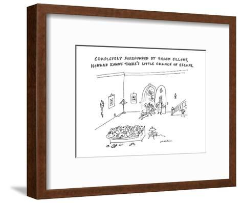 Completely Surrounded by Throw Pillows, Howard Knows There's Little Chance? - New Yorker Cartoon-Michael Maslin-Framed Art Print