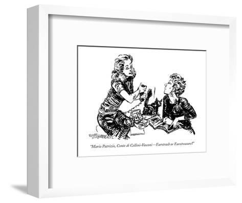 """Mario Patrizio, Conte di Cellini-Vasconi?Eurotrash or Eurotreasure?"" - New Yorker Cartoon-William Hamilton-Framed Art Print"