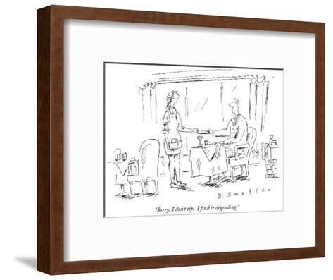 """Sorry, I don't tip.  I find it degrading."" - New Yorker Cartoon-Barbara Smaller-Framed Art Print"